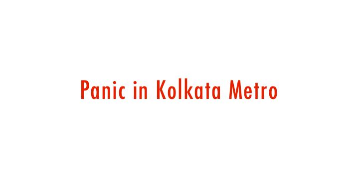 Panic in Kolkata Metro