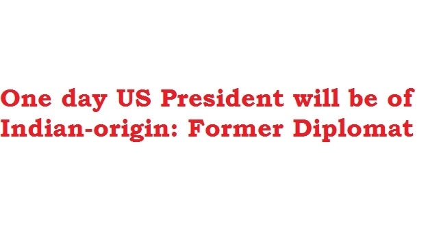 One day US President will be of Indian-origin: Diplomat