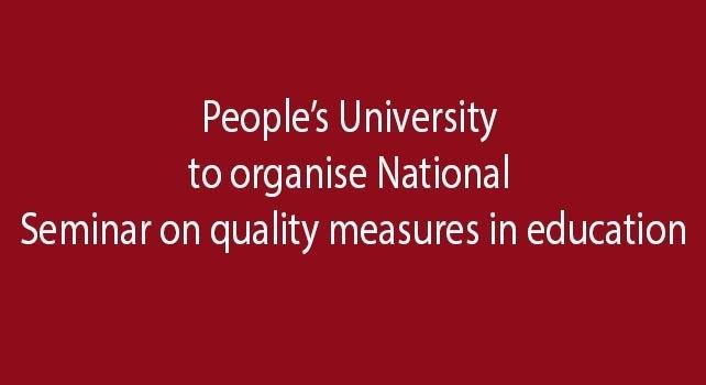 पीपुल्स विश्वविद्यालय, भोपाल में 30 मई को शिक्षा में गुणवत्ता उपायों पर राष्ट्रीय संगोष्ठी का आयोजन